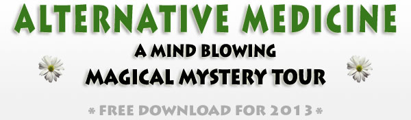 Alternative Medicine - A Mind-blowing Magical Mystery Tour